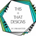 This and That Designs by Lynn Watters